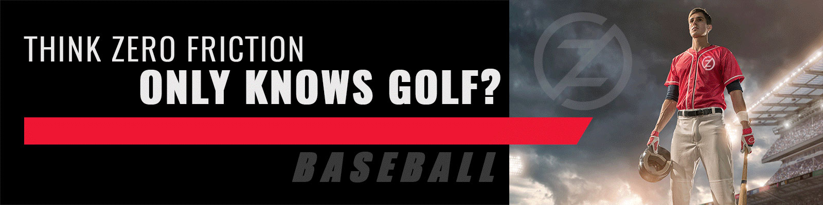 Think Zero Friction Only Knows Golf?
